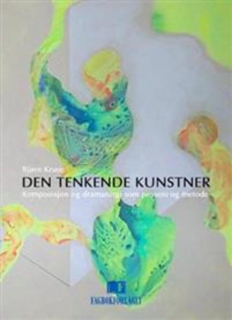Den tenkende kunstner : komposisjon og dramaturgi som prosess og metode