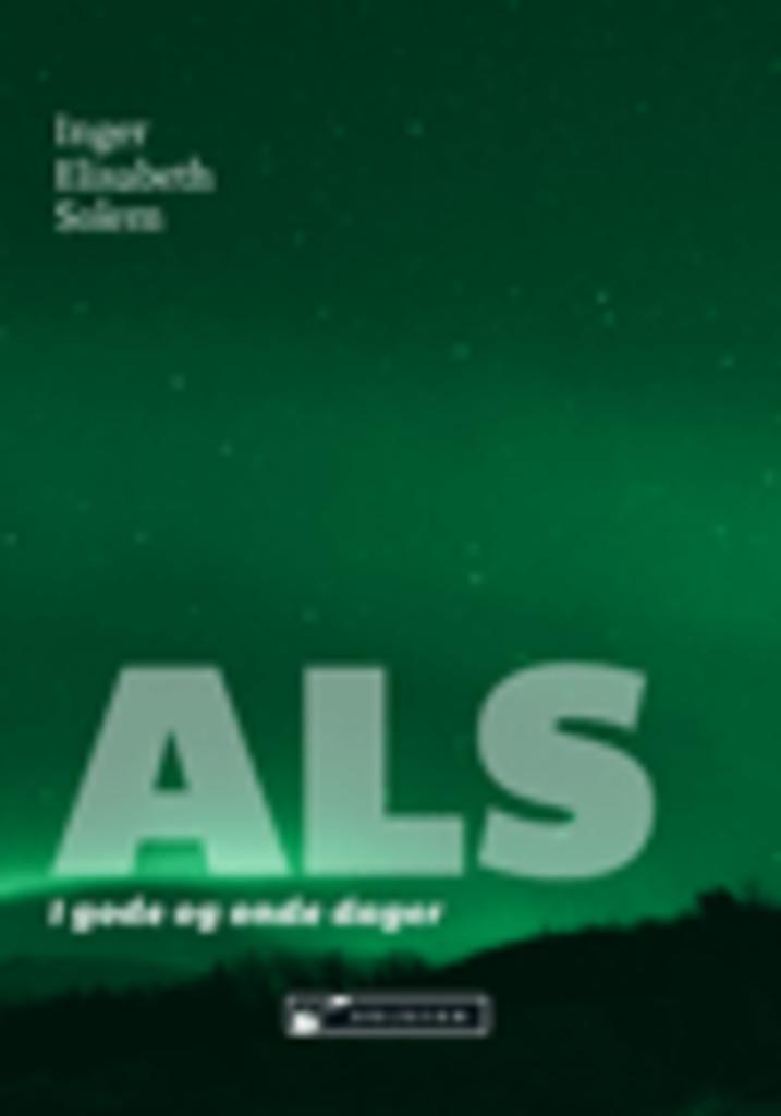 ALS : i gode og onde dager: den mest skremmende sykdommen