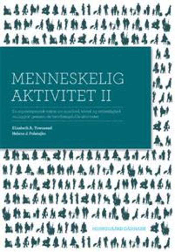 Menneskelig aktivitet II : en ergoterapeutisk vision om sundhed, trivsel og retfærdighed muliggjort gennem betydningsfulde aktiviteter