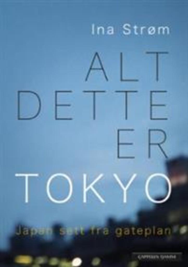 Alt dette er Tokyo : Japan sett fra gateplan