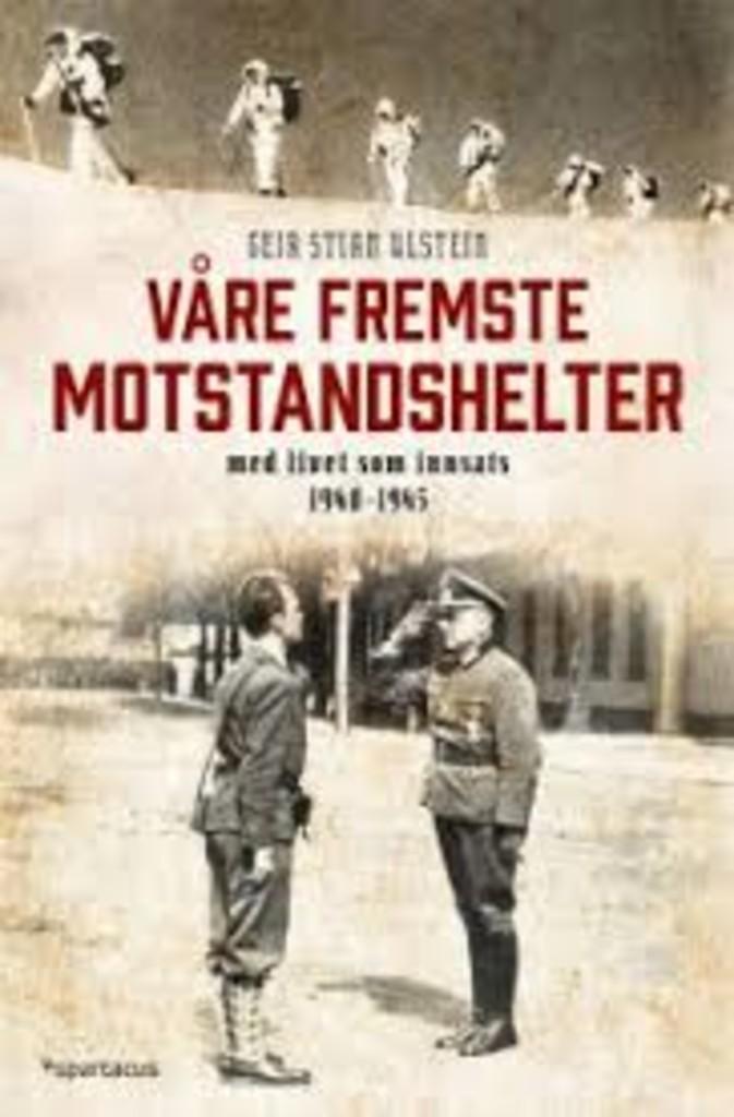 Våre fremste motstandshelter : med livet som innsats 1940-1945