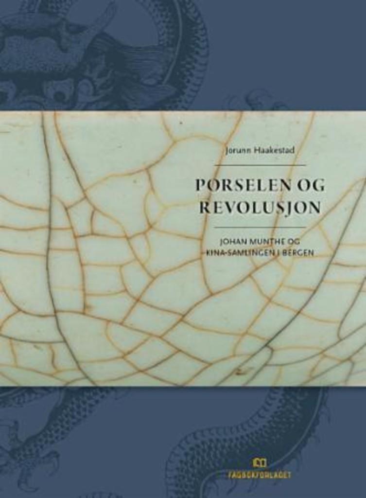 Porselen og revolusjon : Johan Munthe og Kina-samlingen i Bergen