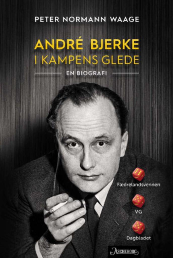 André Bjerke : i kampens glede : en biografi
