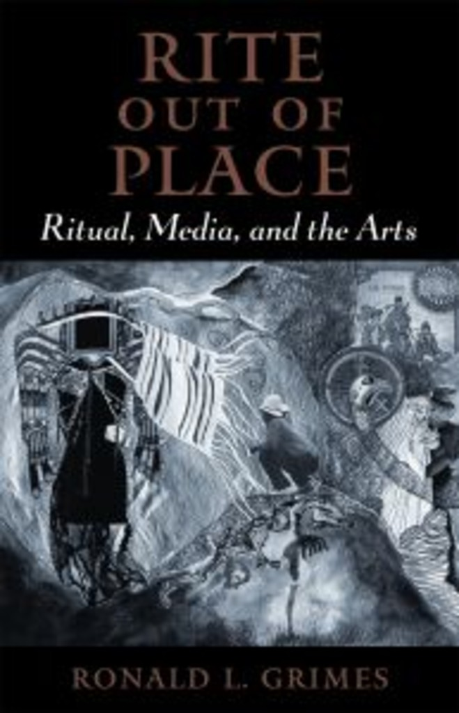Rite out of place : ritual, media, and the arts