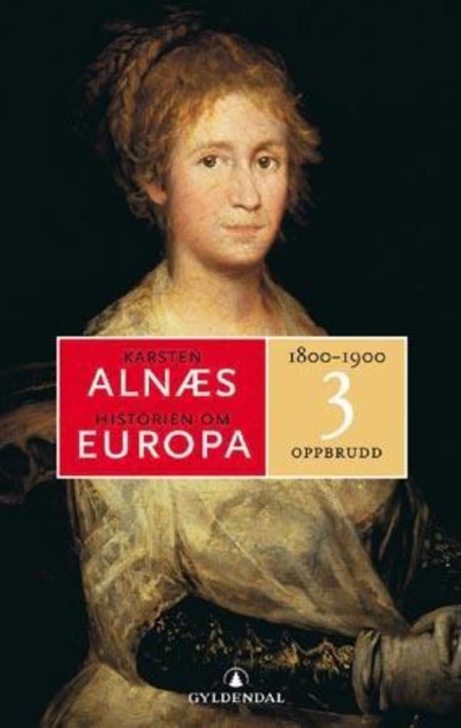 Historien om Europa 3 : oppbrudd . [1800-1900]