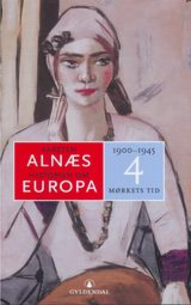 Historien om Europa 4 : mørkets tid . [1900-1945]