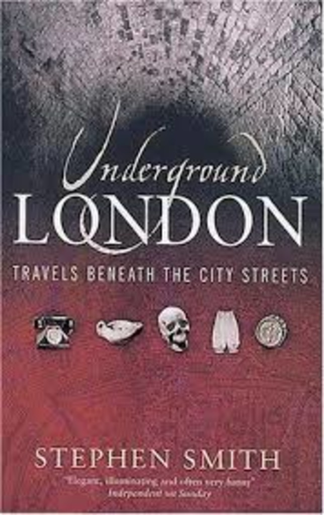 Underground London : travels beneath the city streets