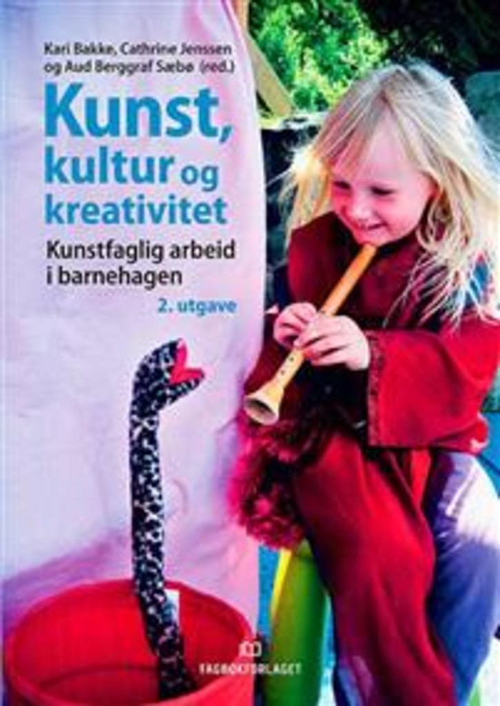 Kunst, kultur og kreativitet : kunstfaglig arbeid i barnehagen