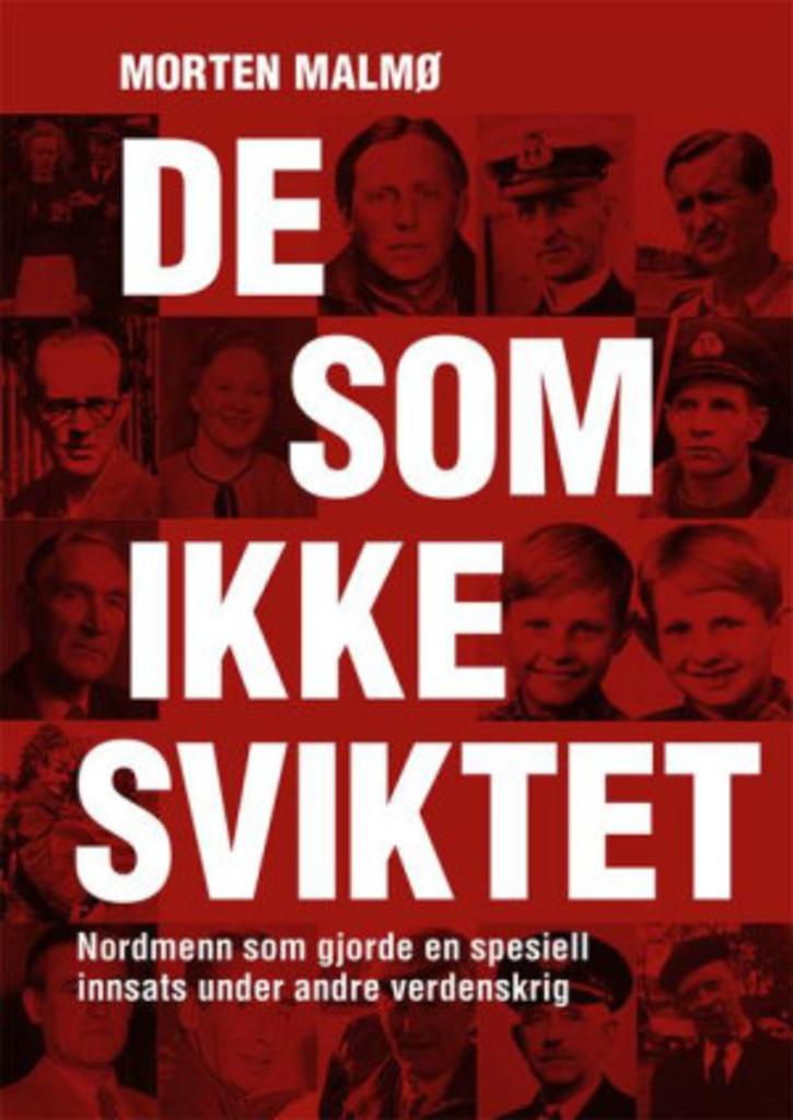 De som ikke sviktet : nordmenn som gjorde en spesiell innsats under andre verdenskrig