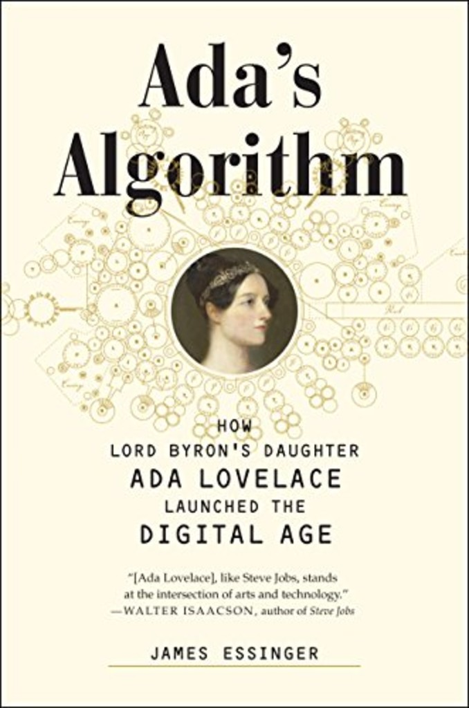 Ada's Algorithm : how Lord Byron™s daughter Ada Lovelace launched the digital age