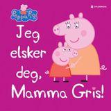 """""""Jeg elsker deg, Mamma Gris!"""""""