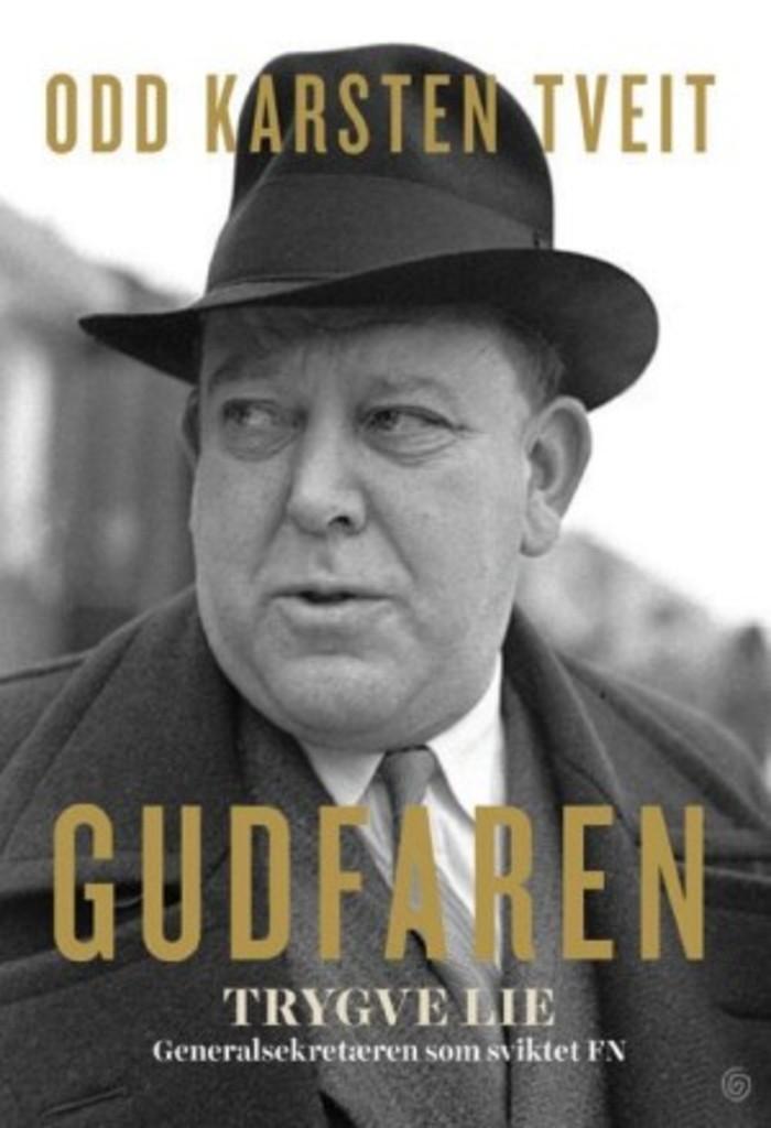 Gudfaren : Trygve Lie: Generalsekretæren som sviktet FN