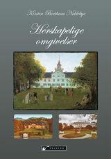 Nøklebye, Kirsten Bertheau : På besøk i herskapelige omgivelser rundt år 1800 : lystgårdskulturen som fenomen og grobunn for europeiske impulser og ideologi