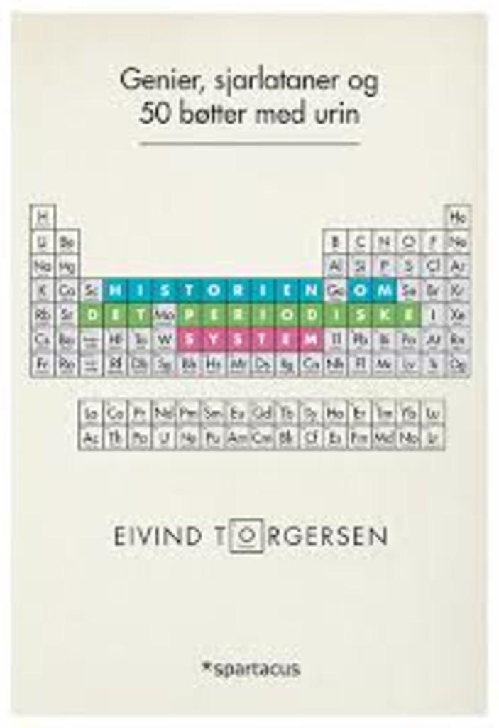 Genier, sjarlataner og 50 bøtter med urin : historien om det periodiske system og de 118 grunnstoffene