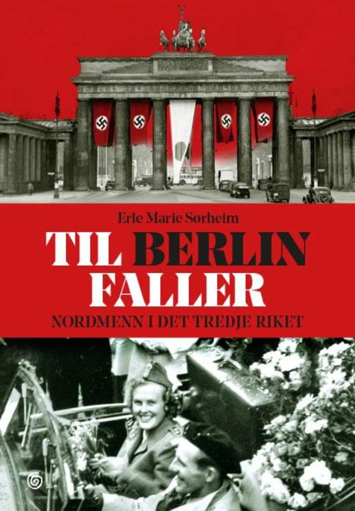 Til Berlin faller : nordmenn i Det tredje riket