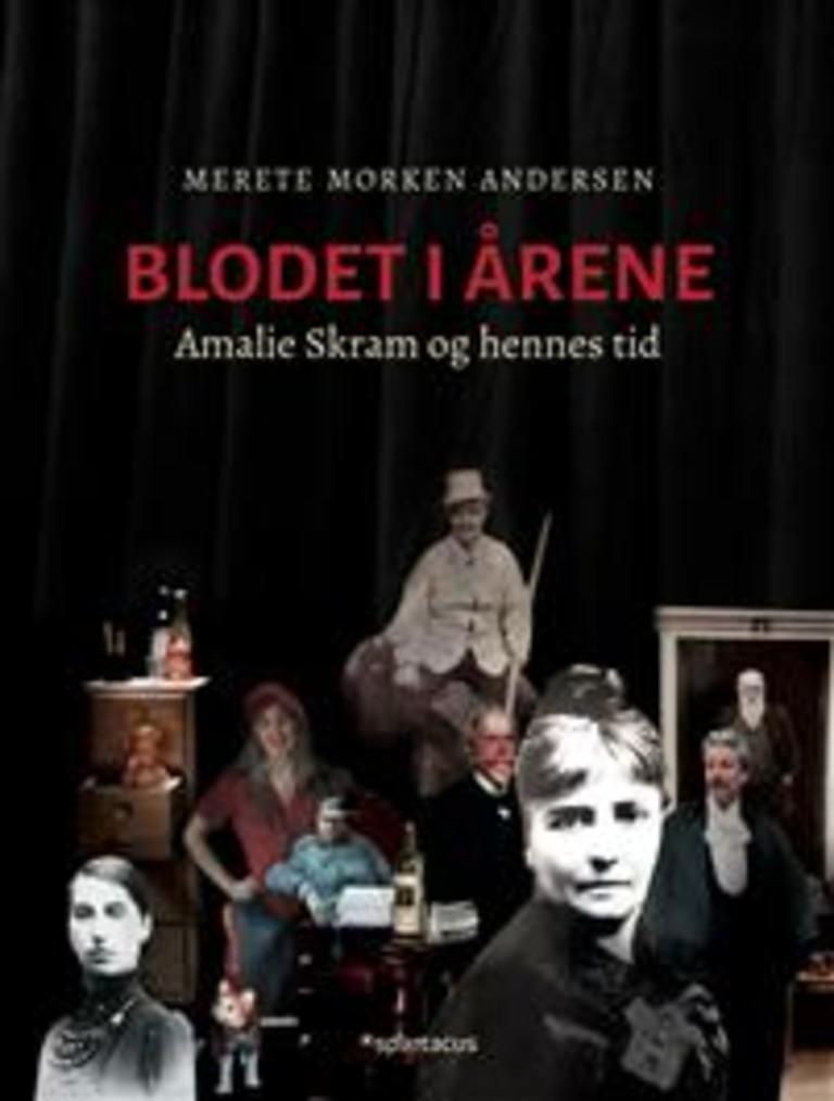 Blodet i årene : Amalie Skram og hennes tid : en biografisk collage