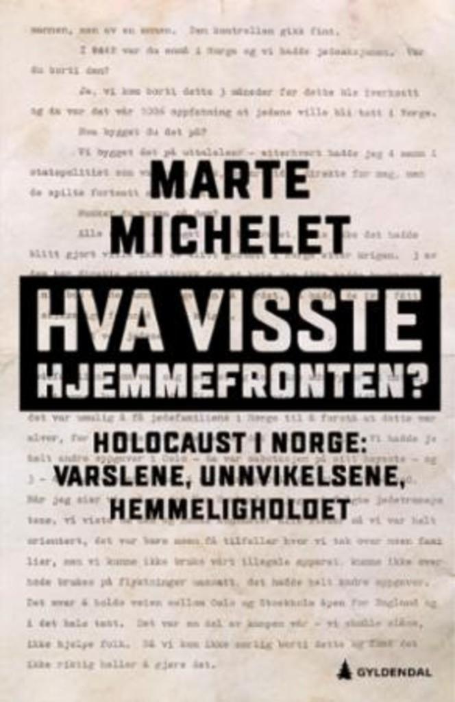 Hva visste hjemmefronten? : Holocaust i Norge: varslene, unnvikelsene, hemmeligholdet