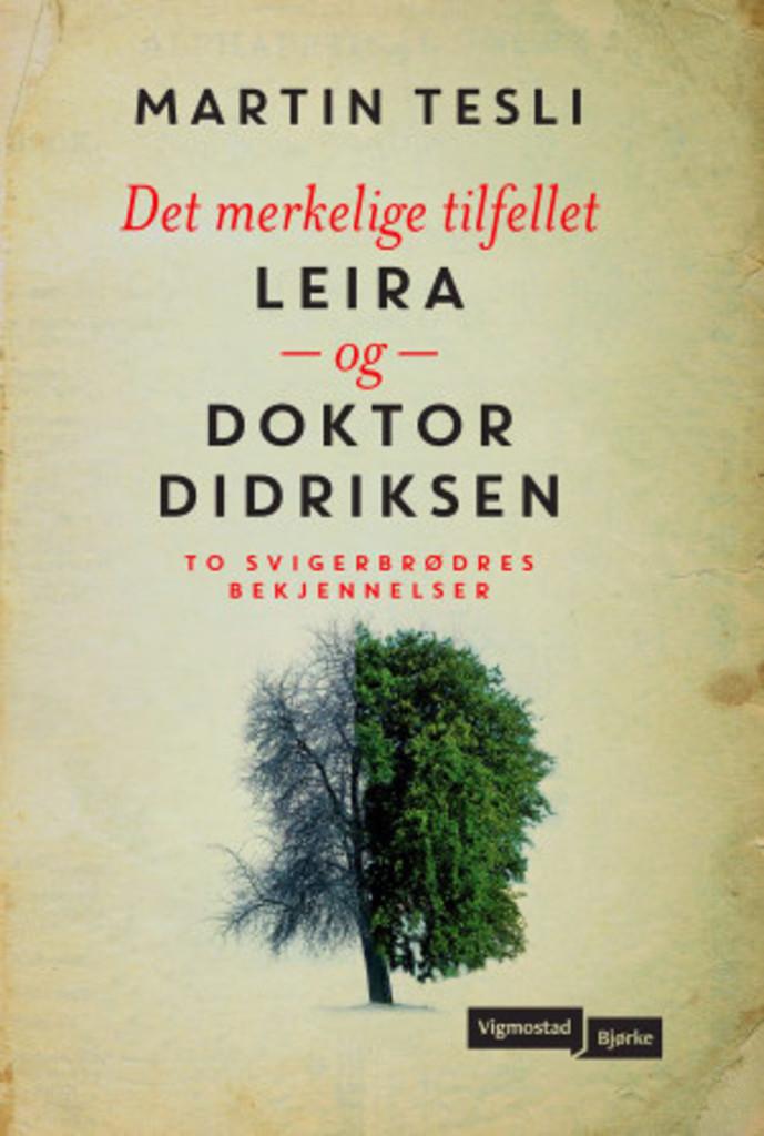 Det merkelige tilfellet Leira og Doktor Didriksen : to svigerbrødres bekjennelser