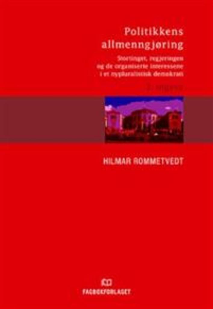 Politikkens allmenngjøring : Stortinget, regjeringen og de organiserte interessene i et nypluralistisk demokrati