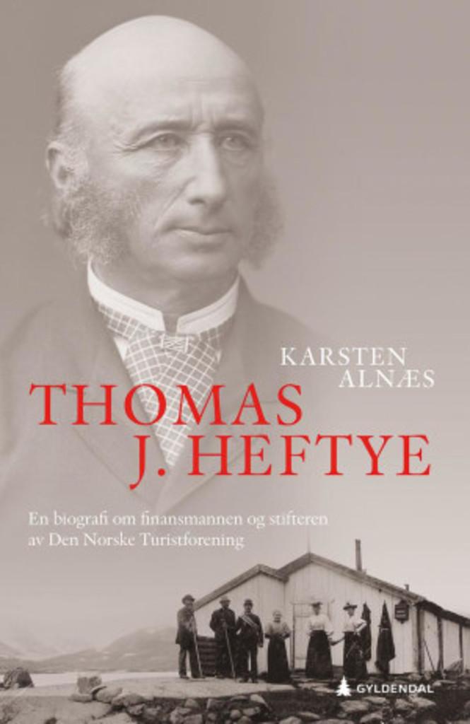 Thomas J. Heftye : en biografi om finansmannen og stifteren av Den Norske Turistforening