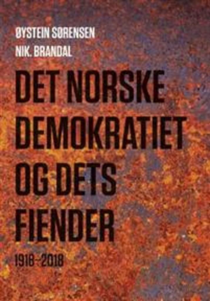 Det norske demokratiet og dets fiender : 1918-2018
