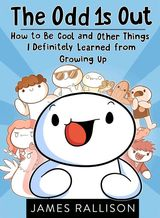"""The odd 1s out : how to be cool and other things I definitely learned from growing up"""