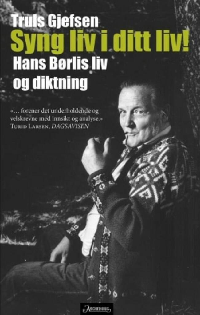 Syng liv i ditt liv! : Hans Børlis liv og diktning