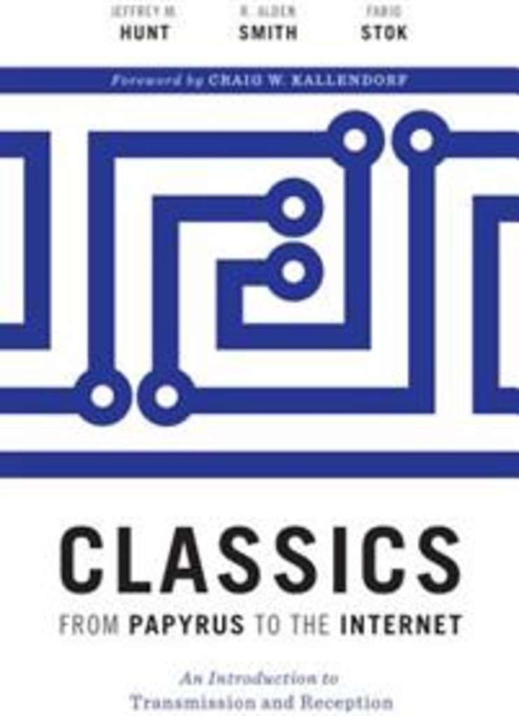 Classics from papyrus to the internet : an introduction to transmission and reception