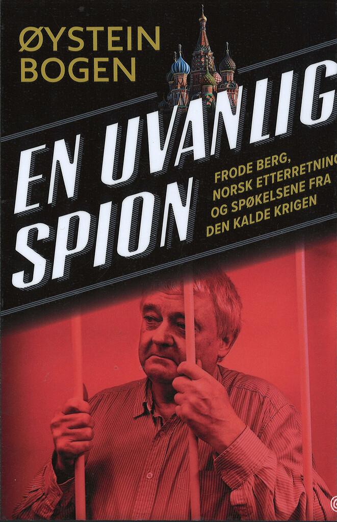 En uvanlig spion : Frode Berg, norsk etterretning og spøkelsene fra den kalde krigen