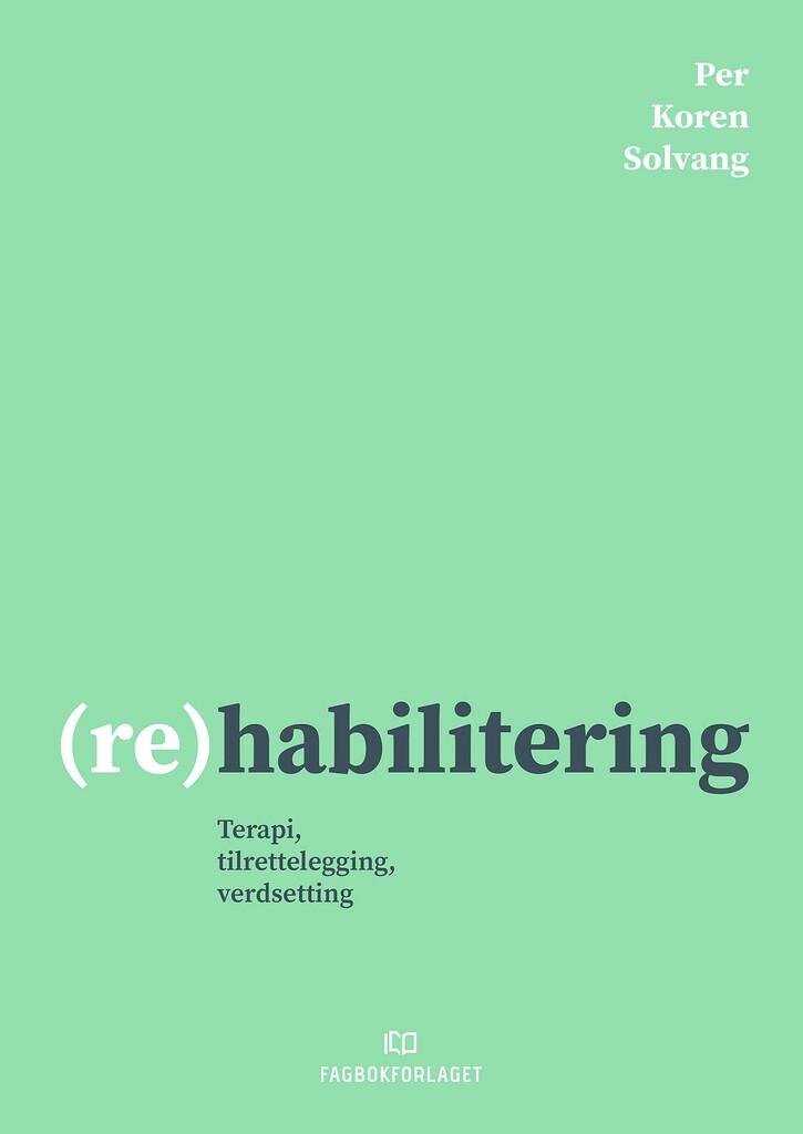 (Re)habilitering : terapi, tilrettelegging, verdsetting