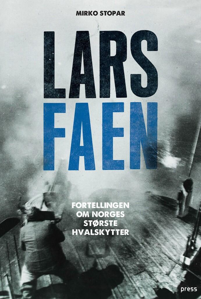 Lars Faen : fortellingen om Norges største hvalskytter