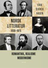 Hagen, Erik Bjerck : Norsk litteratur 1830-1875 : romantikk, realisme, modernisme