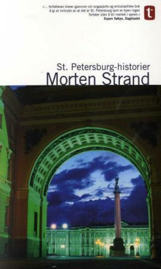 St. Petersburg-historier : om tsarenes storslåtte hovedstad, om Gogol og Dostojevskij, Rasputin og Lenin, Stravinskij og Sjostakovitsj, Brodsky og Putin, om byen som fødte revolusjoner og betalte for det