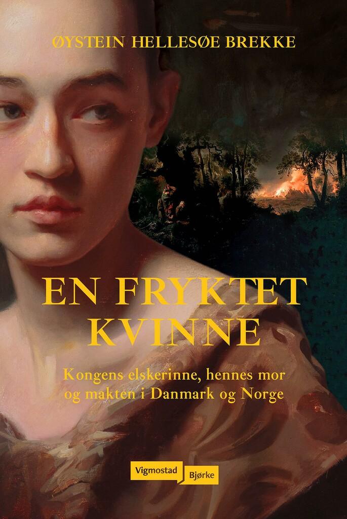 En fryktet kvinne : kongens elskerinne, hennes mor og makten i Danmark og Norge