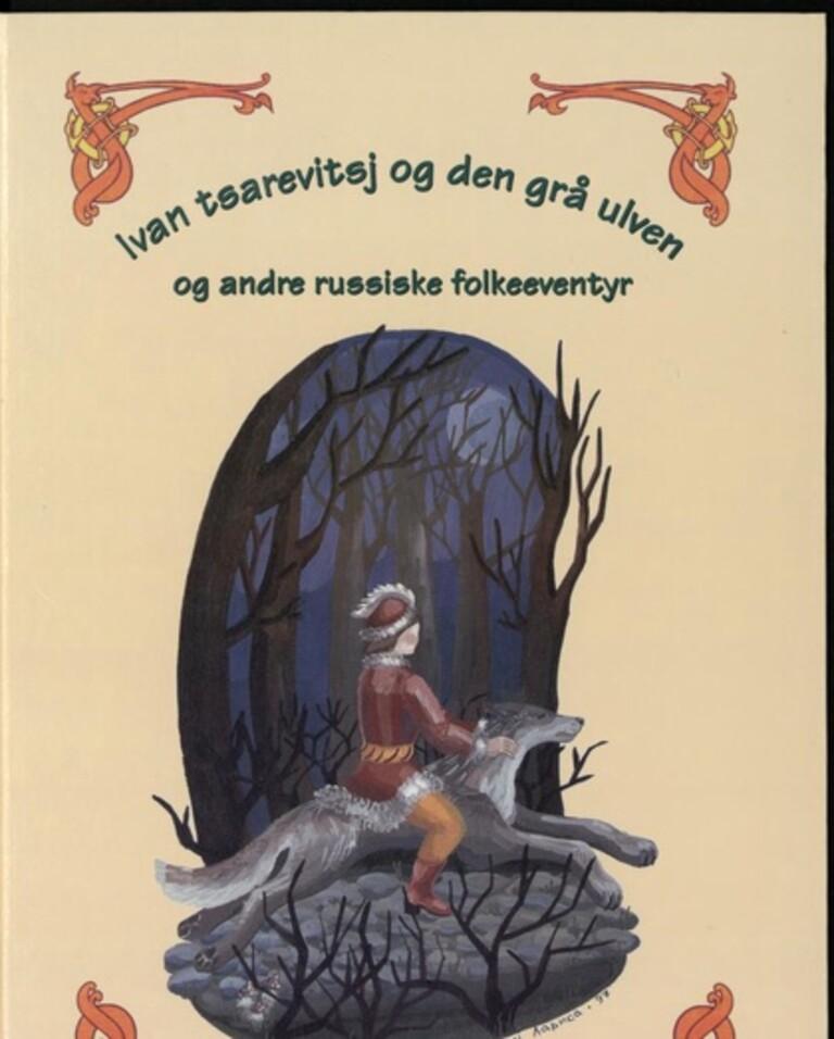 Ivan tsarevitsj og den grå ulven : og andre russiske folkeeventyr