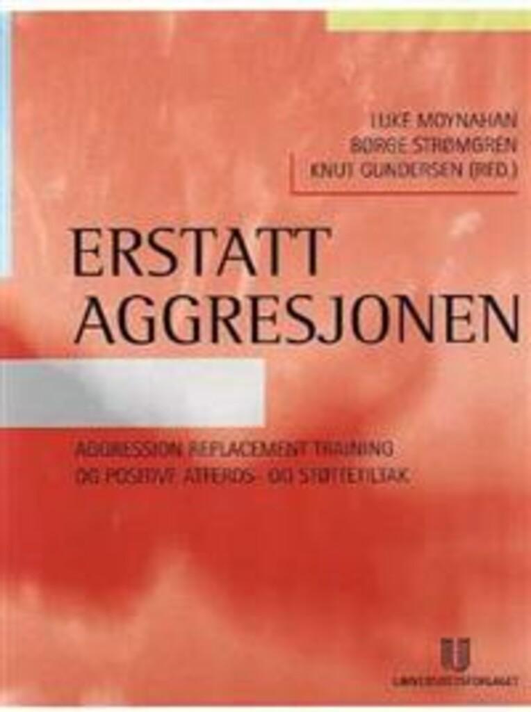 Erstatt aggresjonen : aggression replacement training og positive atferds- og støttetiltak