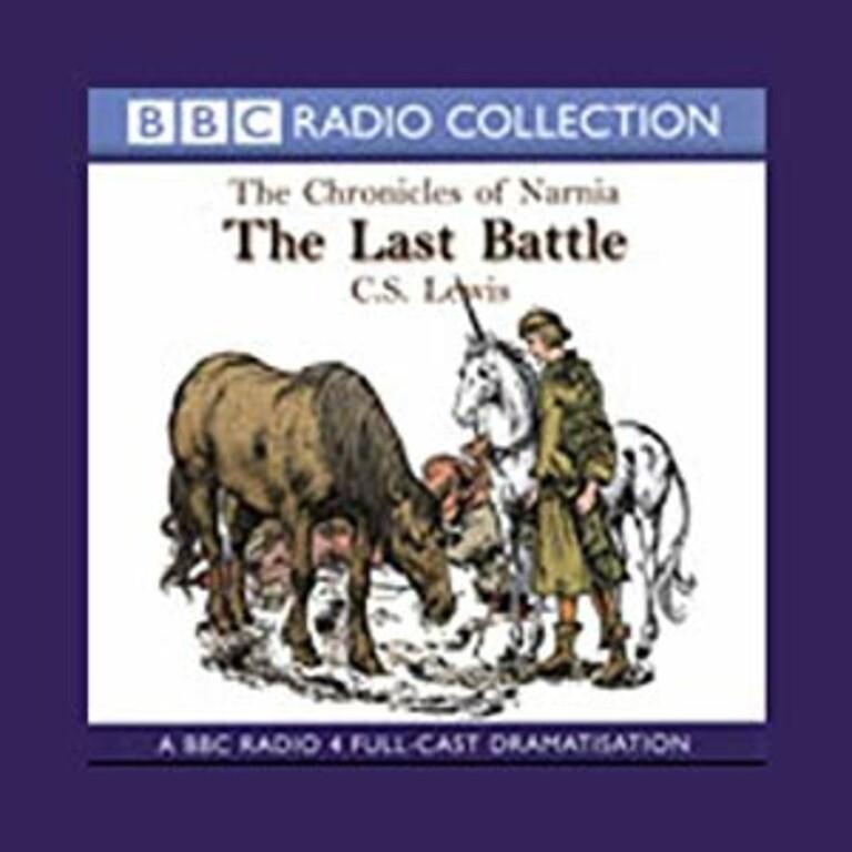 The Last Battle : A BBC radio 4 full-cast dramatisation . 6
