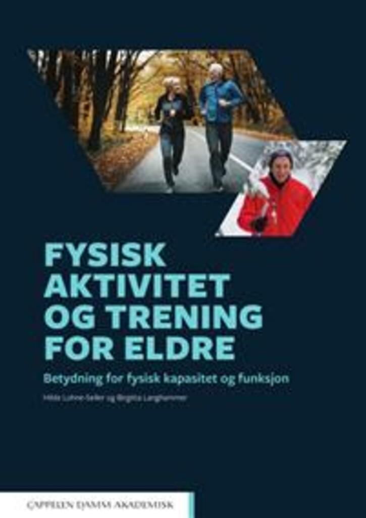 Fysisk aktivitet og trening for eldre : betydning for fysisk kapasitet og funksjon