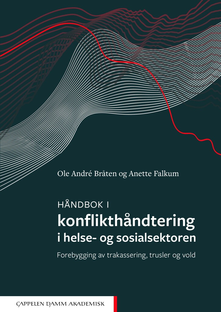 Håndbok i konflikthåndtering i helse- og sosialsektoren : forebygging av trakassering, trusler og vold