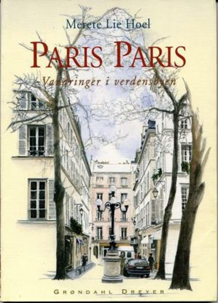 Paris Paris : vandringer i verdensbyen