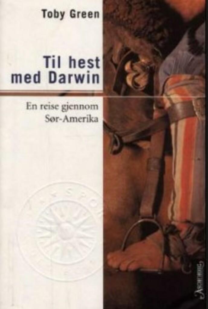 Til hest med Darwin : en reise gjennom Sør-Amerika