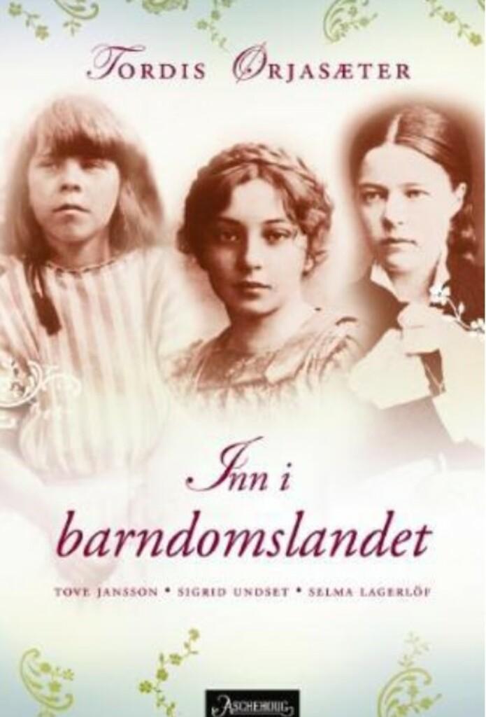 Inn i barndomslandet : Tove Jansson, Sigrid Undset, Selma Lagerlöf