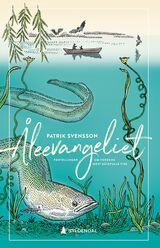 Svensson, Patrik : Åleevangeliet : fortellingen om verdens mest gåtefulle fisk