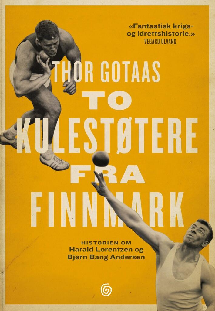 To kulestøtere fra Finnmark : historien om Harald Lorentzen og Bjørn Bang Andersen