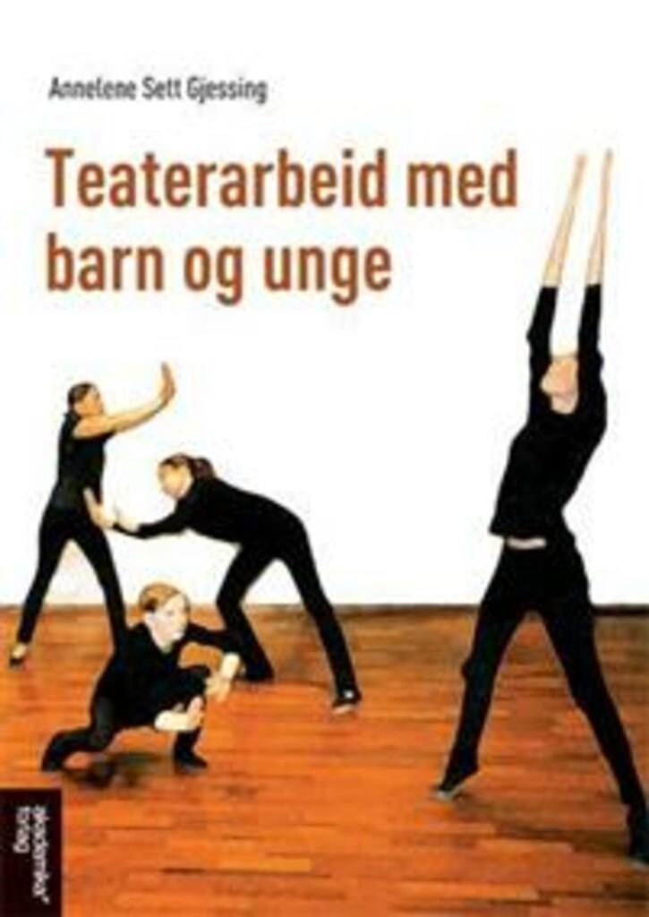 Teaterarbeid med barn og unge : tolv undervisningstimer for hver av aldersgruppene : 6-8 år, 9-11 år, 12-14 år, 15-18 år