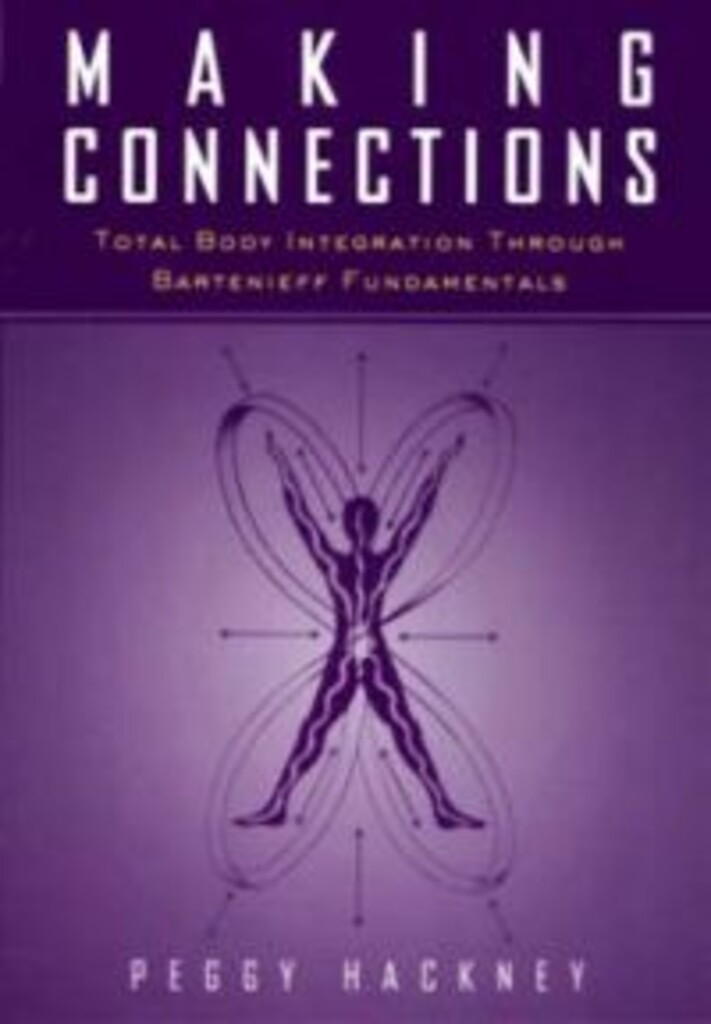 Making connections : total body integration through Bartenieff fundamentals