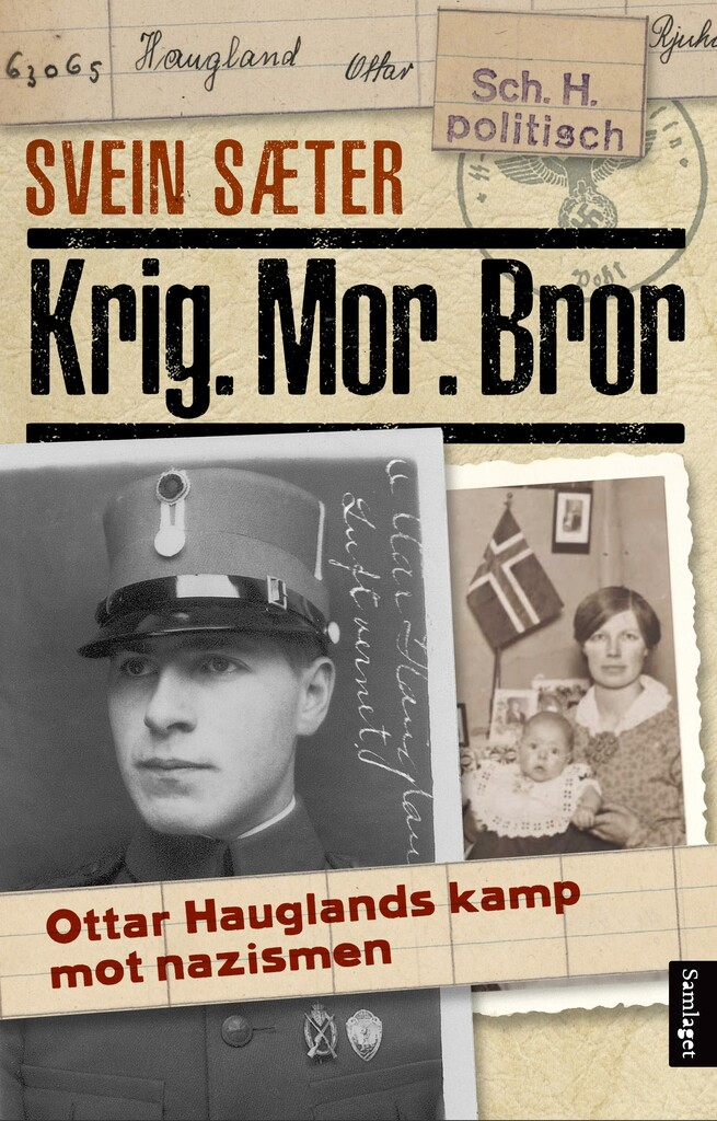 Krig. Mor. Bror : Ottar Hauglands kamp mot nazismen