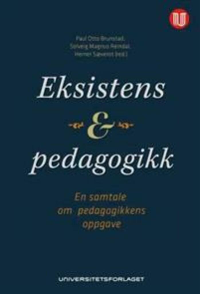 Eksistens og pedagogikk : en samtale om pedagogikkens oppgave