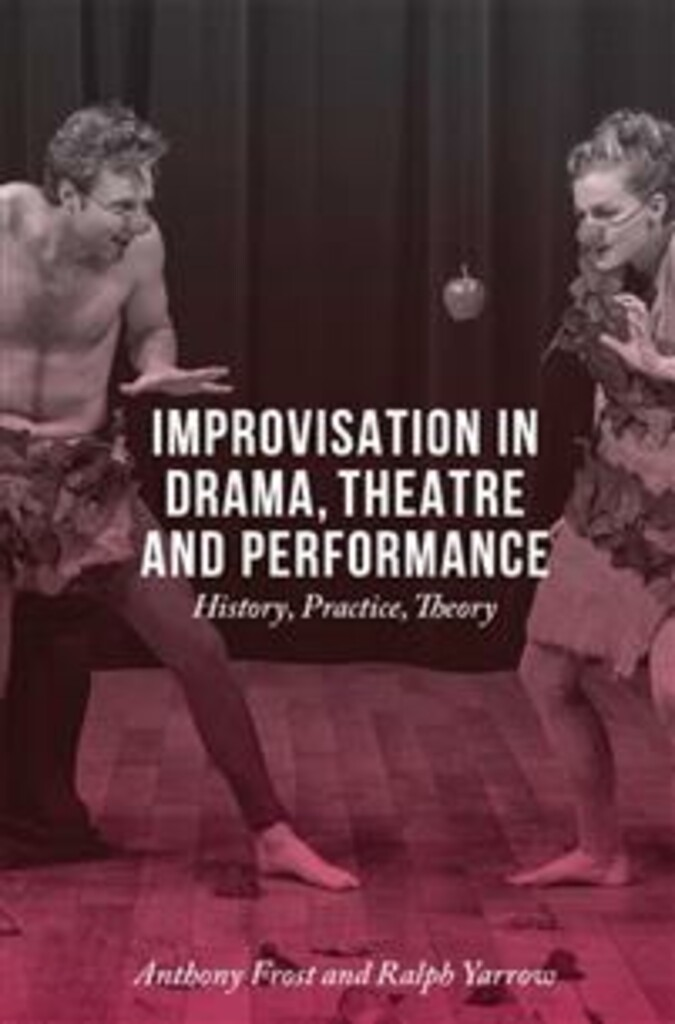 Improvisation in drama, theatre and performance : history, practice, theory