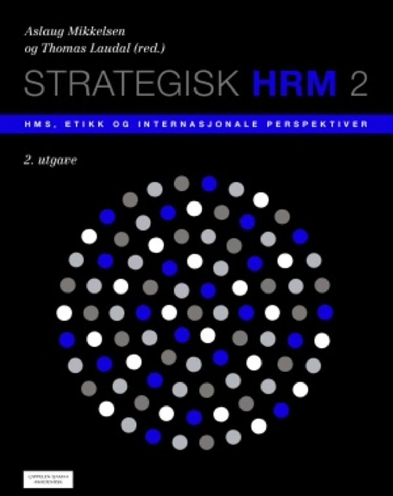 Strategisk HRM 2 . HMS, etikk og internasjonale perspektiver